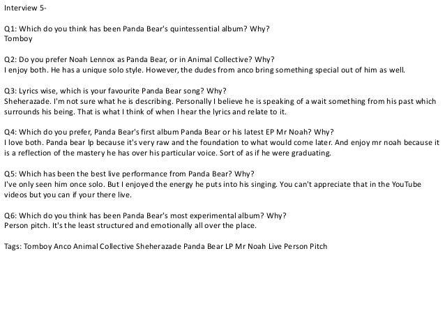 Interview 5-  Q1: Which do you think has been Panda Bear's quintessential album? Why?  Tomboy  Q2: Do you prefer Noah Lenn...