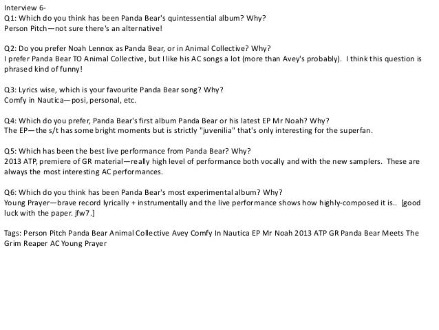 Interview 6-  Q1: Which do you think has been Panda Bear's quintessential album? Why?  Person Pitch—not sure there's an al...