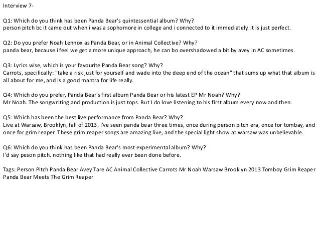 Interview 7-  Q1: Which do you think has been Panda Bear's quintessential album? Why?  person pitch bc it came out when i ...