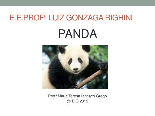 E.E.PROFº LUIZ GONZAGA RIGHINI PANDA Profª Maria Teresa Iannaco Grego @ BIO 2015