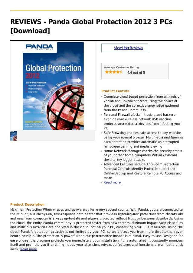 REVIEWS - Panda Global Protection 2012 3 PCs[Download]ViewUserReviewsAverage Customer Rating4.4 out of 5Product FeatureCom...
