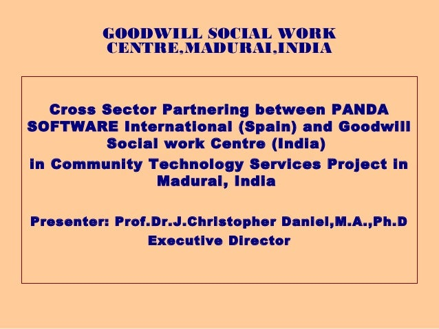 GOODWILL SOCIAL WORK         CENTRE,MADURAI,INDIA  Cross Sector Partnering between PANDASOFTWARE International (Spain) and...