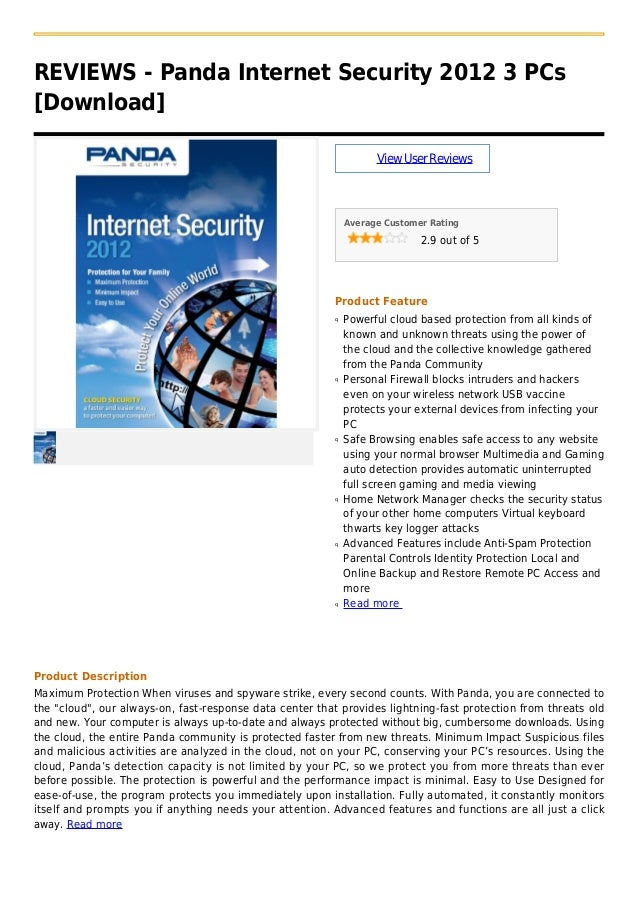 REVIEWS - Panda Internet Security 2012 3 PCs[Download]ViewUserReviewsAverage Customer Rating2.9 out of 5Product FeaturePow...