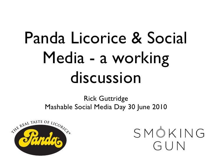 Panda Licorice & Social   Media - a working       discussion              Rick Guttridge   Mashable Social Media Day 30 Ju...