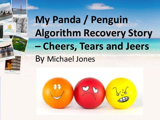 My Panda / PenguinAlgorithm Recovery Story– Cheers, Tears and JeersBy Michael Jones