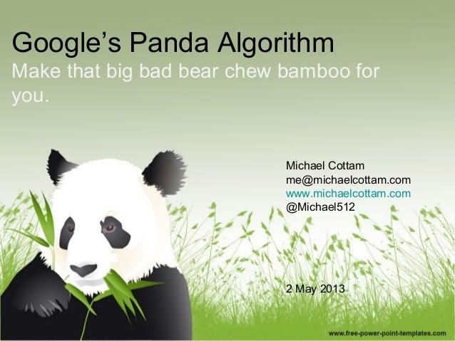 Google's Panda AlgorithmMake that big bad bear chew bamboo foryou.Michael Cottamme@michaelcottam.comwww.michaelcottam.com@...