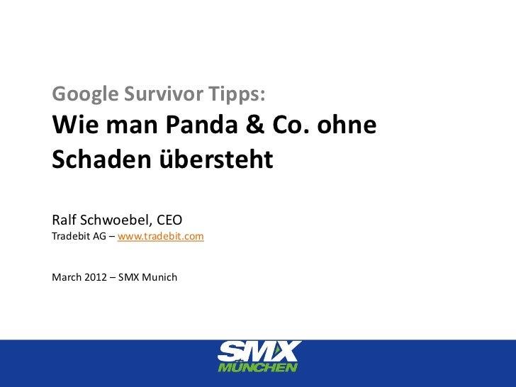Google Survivor Tipps:Wie man Panda & Co. ohneSchaden überstehtRalf Schwoebel, CEOTradebit AG – www.tradebit.comMarch 2012...