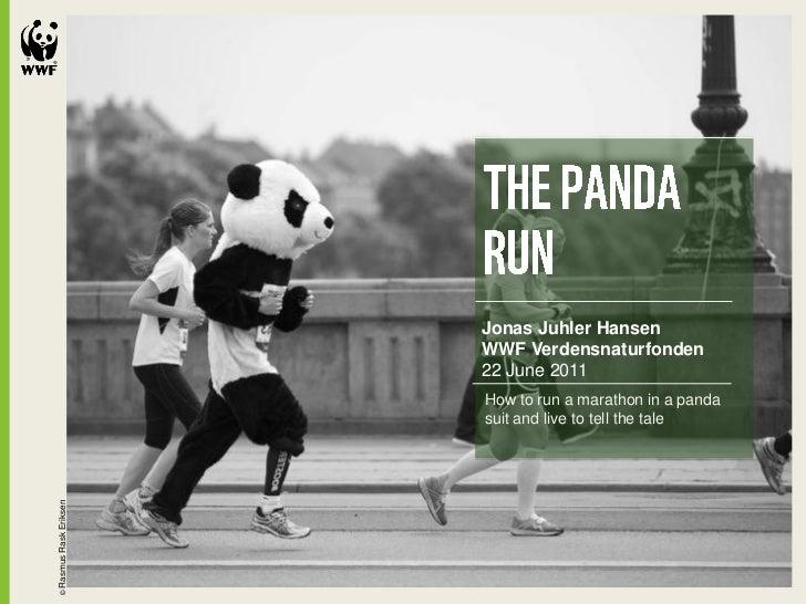 Jonas Juhler Hansen               WWF Verdensnaturfonden               22 June 2011               How to run a marathon in...