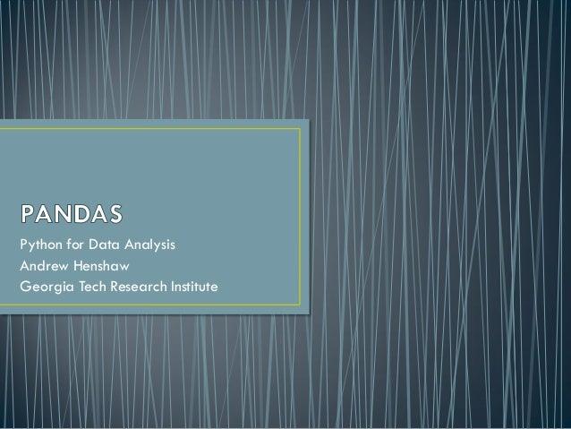 Python for Data AnalysisAndrew HenshawGeorgia Tech Research Institute
