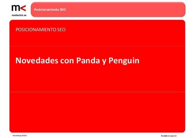 Posicionamiento SEO   POSICIONAMIENTO SEO   Novedades con Panda y Penguinmarketing online                         Tu web e...