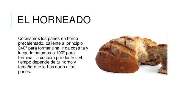 EL HORNEADOCocinamos los panes en hornoprecalentado, caliente al principio240º para formar una linda costrita yluego lo ba...