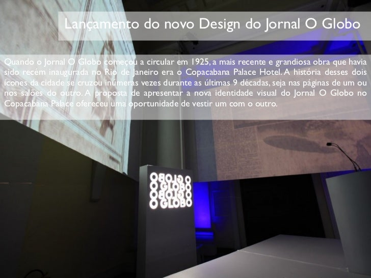 Lançamento do novo Design do Jornal O GloboQuando o Jornal O Globo começou a circular em 1925, a mais recente e grandiosa ...