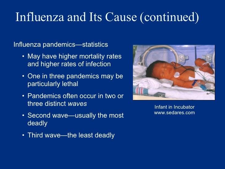 Influenza and Its Cause (continued) <ul><li>Influenza pandemics — statistics  </li></ul><ul><ul><li>May have higher mortal...