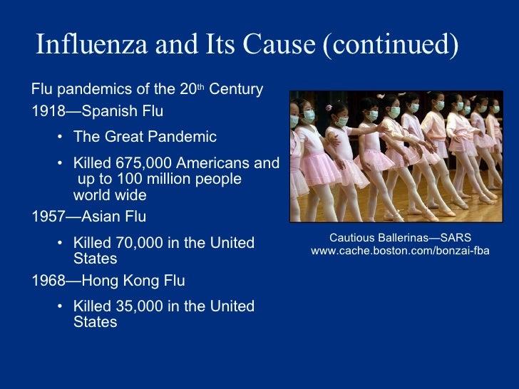 Influenza and Its Cause (continued) <ul><li>Flu pandemics of the 20 th  Century </li></ul><ul><li>1918 — Spanish Flu </li>...