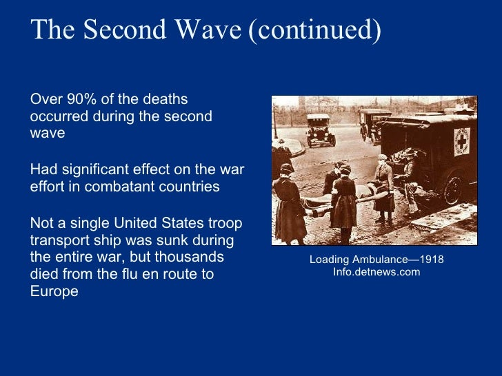 The Second Wave (continued) <ul><li>Over 90% of the deaths occurred during the second wave </li></ul><ul><li>Had significa...