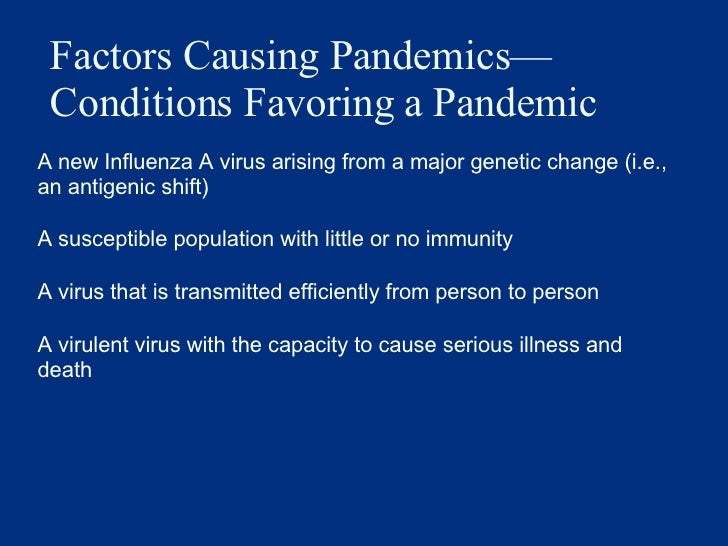 Factors Causing Pandemics —Conditions Favoring a Pandemic <ul><li>A new Influenza A virus arising from a major genetic cha...
