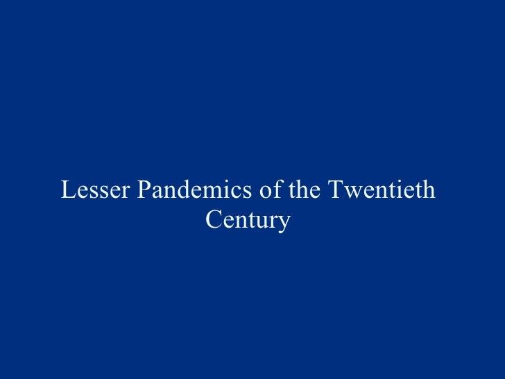 Lesser Pandemics of the Twentieth Century
