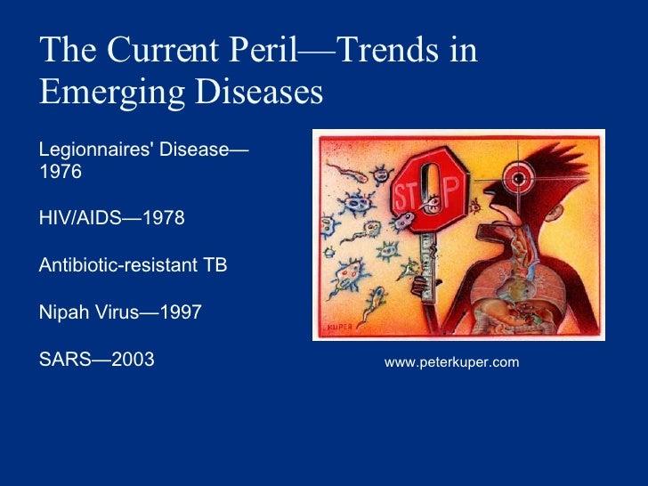 The Current Peril —Trends in Emerging Diseases <ul><li>Legionnaires' Disease — 1976 </li></ul><ul><li>HIV/AIDS — 1978 </li...