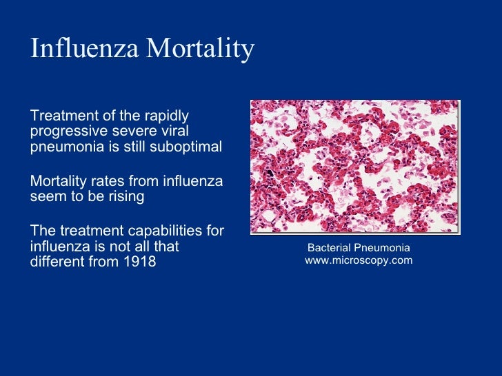 Influenza Mortality <ul><li>Treatment of the rapidly progressive severe viral pneumonia is still suboptimal </li></ul><ul>...