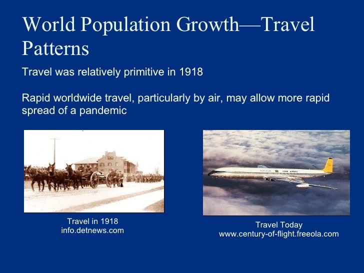 World Population Growth —Travel Patterns <ul><li>Travel was relatively primitive in 1918 </li></ul><ul><li>Rapid worldwide...