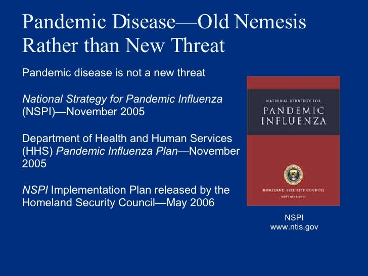 Pandemic Disease—Old Nemesis Rather than New Threat   <ul><li>Pandemic disease is not a new threat </li></ul><ul><li>Natio...