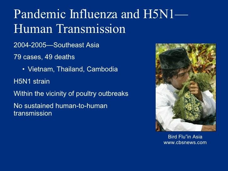 Pandemic Influenza and H5N1 — Human Transmission <ul><li>2004-2005 — Southeast Asia </li></ul><ul><li>79 cases, 49 deaths ...