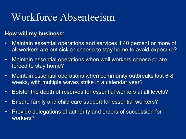Workforce Absenteeism <ul><li>How will my business: </li></ul><ul><li>Maintain essential operations and services if 40 per...