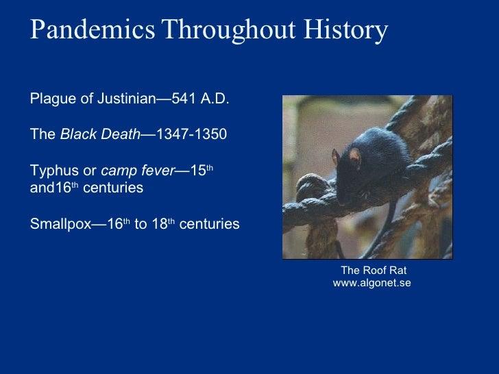 Pandemics Throughout History <ul><li>Plague of Justinian — 541 A.D. </li></ul><ul><li>The  Black Death — 1347-1350 </li></...