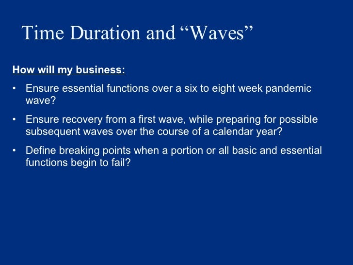 """Time Duration and """"Waves"""" <ul><li>How will my business: </li></ul><ul><li>Ensure essential functions over a six to eight w..."""