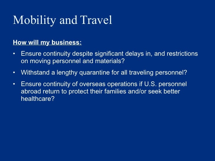 Mobility and Travel <ul><li>How will my business: </li></ul><ul><li>Ensure continuity despite significant delays in, and r...
