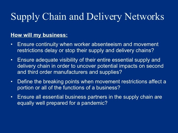 Supply Chain and Delivery Networks <ul><li>How will my business: </li></ul><ul><li>Ensure continuity when worker absenteei...