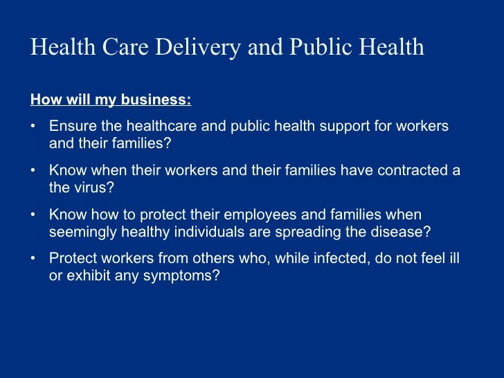 Health Care Delivery and Public Health <ul><li>How will my business: </li></ul><ul><li>Ensure the healthcare and public he...