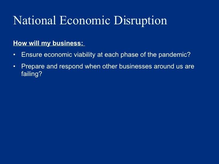 National Economic Disruption <ul><li>How will my business:  </li></ul><ul><li>Ensure economic viability at each phase of t...