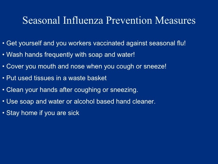 Seasonal Influenza Prevention Measures <ul><li>Get yourself and you workers vaccinated against seasonal flu! </li></ul><ul...