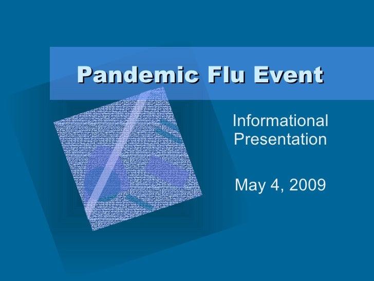 Pandemic Flu Event Informational Presentation May 4, 2009