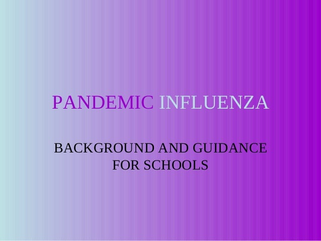 PANDEMIC INFLUENZABACKGROUND AND GUIDANCE      FOR SCHOOLS