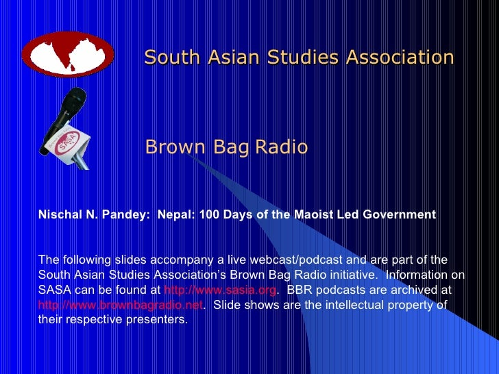 South Asian Studies Association Brown Bag   Radio Nischal N. Pandey:  Nepal: 100 Days of the Maoist Led Government The fol...