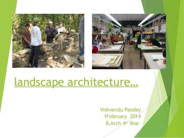 landscape architecture… Vishvendu Pandey 1February 2014 B.Arch 4th Year