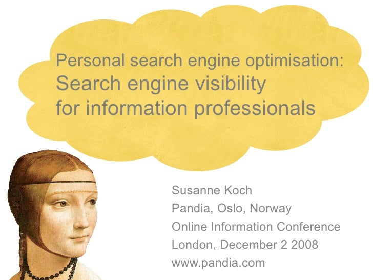 Personal search engine optimisation: Search engine visibility for information professionals Susanne Koch Pandia, Oslo, Nor...