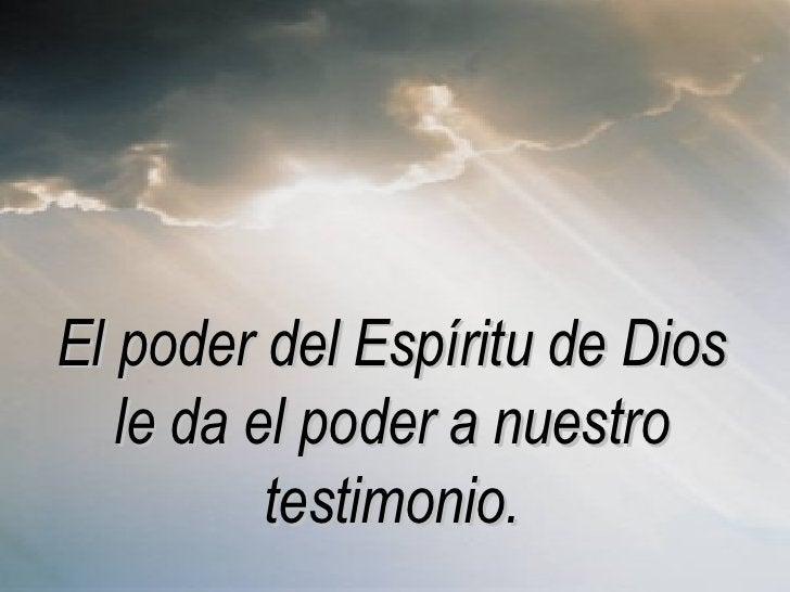 El poder del Espíritu de Dios le da el poder a nuestro testimonio.