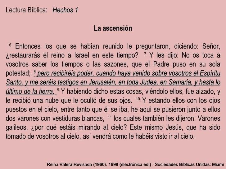 Lectura Bíblica:  Hechos 1 La ascensión    6    Entonces los que se habían reunido le preguntaron, diciendo: Señor, ¿res...