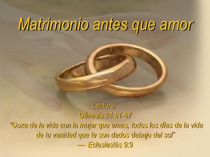 """Matrimonio antes que amor Lectura:  Génesis 24:61-67  """"Goza de la vida con la mujer que amas, todos los días de la vida de..."""