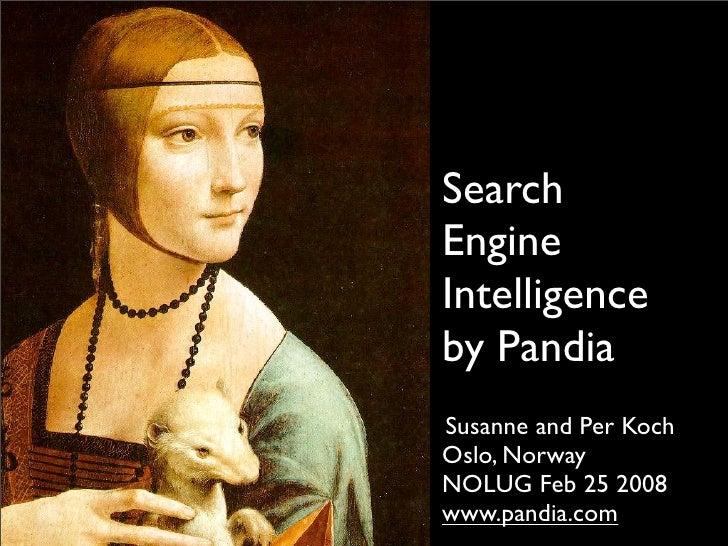 Search Engine Intelligence by Pandia Susanne and Per Koch Oslo, Norway NOLUG Feb 25 2008 www.pandia.com