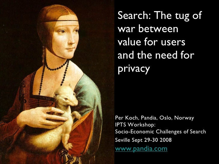 Search: The tug of war between value for users and the need for privacy <ul><li>Per Koch, Pandia, Oslo, Norway </li></ul><...