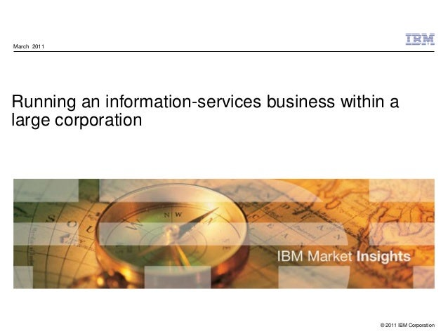 © 2011 IBM Corporation Running an information-services business within a large corporation March 2011