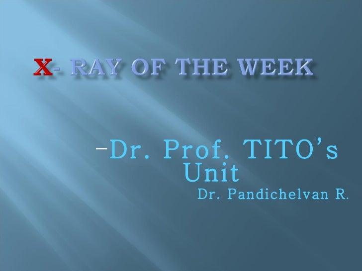 <ul><ul><ul><ul><ul><li>Dr. Prof. TITO's Unit  </li></ul></ul></ul></ul></ul><ul><li>Dr. Pandichelvan R . </li></ul>