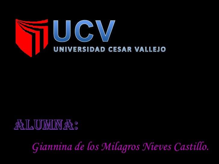 UCV<br />UNIVERSIDAD CESAR VALLEJO<br />ALUMNA:<br />Giannina de los Milagros Nieves Castillo.<br />