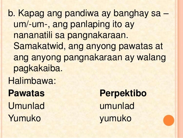 b. Kapag ang pandiwa ay banghay sa – um/-um-, ang panlaping ito ay nananatili sa pangnakaraan. Samakatwid, ang anyong pawa...
