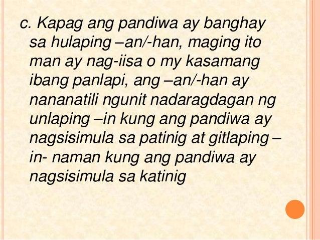 c. Kapag ang pandiwa ay banghay sa hulaping –an/-han, maging ito man ay nag-iisa o my kasamang ibang panlapi, ang –an/-han...