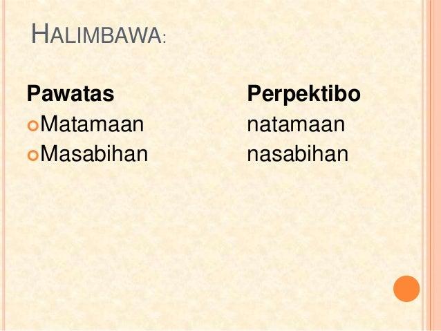 HALIMBAWA: Pawatas Perpektibo Matamaan natamaan Masabihan nasabihan